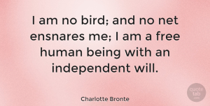 Inspirational Quotes, Charlotte Bronte Quote About Inspirational, Life, Inspiring: I Am No Bird And...