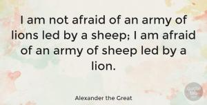 Leadership Quotes, Alexander the Great Quote About Leadership, Peace, Business: I Am Not Afraid Of...
