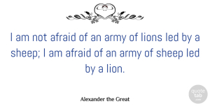 Alexander the Great Quote About Leadership, Peace, Business: I Am Not Afraid Of...