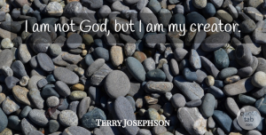 Terry Josephson Quote About American Athlete: I Am Not God But...