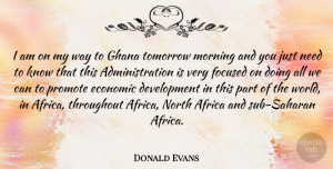 Ghana Quotes, Donald Evans Quote About Morning, Ghana, Needs: I Am On My Way...