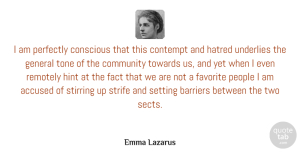 Fact Quotes, Emma Lazarus Quote About Accused, American Poet, Conscious, Contempt, Fact: I Am Perfectly Conscious That...