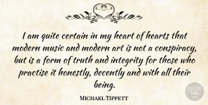 Art Quotes, Michael Tippett Quote About Art, Integrity, Conspiracy: I Am Quite Certain In...