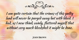 Thinking Quotes, John Brown Quote About War, Thinking, Blood: I Am Quite Certain That...