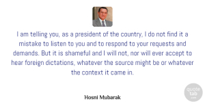 Respond Quotes, Hosni Mubarak Quote About Accept, Came, Context, Foreign, Hear: I Am Telling You As...
