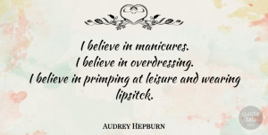 Believe Quotes, Audrey Hepburn Quote About Beauty, Believe, Wearing Pink: I Believe In Manicures I...
