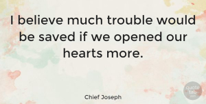 Love Quotes, Chief Joseph Quote About Love, Spiritual, Believe: I Believe Much Trouble Would...