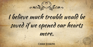 Believe Quotes, Chief Joseph Quote About Love, Spiritual, Believe: I Believe Much Trouble Would...