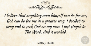 Mary J. Blige Quote About Believe, Men, Way: I Believe That Anything Man...