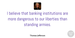 Army Quotes, Thomas Jefferson Quote About Money, Believe, Army: I Believe That Banking Institutions...