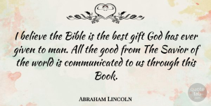 Believe Quotes, Abraham Lincoln Quote About Bible, Book, Believe: I Believe The Bible Is...