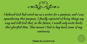 Future Quotes, Terri Blackstock Quote About Believed, Books, Buy, Finally, Future: I Believed God Had Wired...