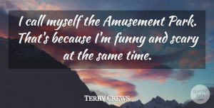 Terry Crews Quote About Scary, Amusement Parks, Amusement: I Call Myself The Amusement...