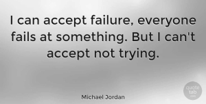 Change Quotes, Michael Jordan Quote About Motivational, Change, Encouraging: I Can Accept Failure Everyone...