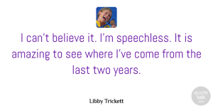 Amazing Quotes, Libby Trickett Quote About Amazing, Believe, Last: I Cant Believe It Im...