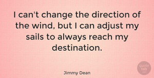 Inspirational Quotes, Jimmy Dean Quote About Inspirational, Change, Positive: I Cant Change The Direction...