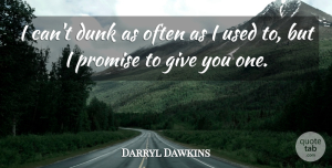 Darryl Dawkins Quote About Dunk, Promise: I Cant Dunk As Often...