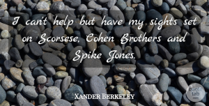 Xander Berkeley Quote About Brother, Sight, Helping: I Cant Help But Have...