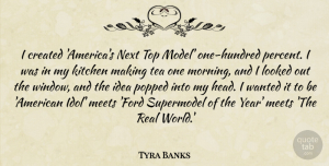 Morning Quotes, Tyra Banks Quote About Created, Kitchen, Looked, Meets, Morning: I Created Americas Next Top...