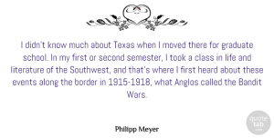 Along Quotes, Philipp Meyer Quote About Along, Bandit, Border, Class, Events: I Didnt Know Much About...