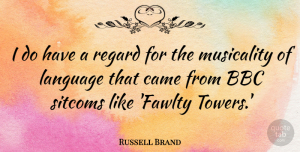 Russell Brand Quote About Towers, Language, Sitcom: I Do Have A Regard...
