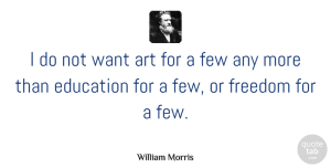 Want Quotes, William Morris Quote About Art, Want, Art Education: I Do Not Want Art...