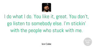 Ice Cube Quote About People, You Like It, Stuck: I Do What I Do...