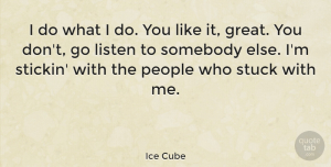 People Quotes, Ice Cube Quote About People, You Like It, Stuck: I Do What I Do...