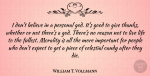 Celestial Quotes, William T. Vollmann Quote About Believe, Candy, Celestial, Expect, God: I Dont Believe In A...