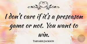 Tarvaris Jackson Quote About undefined: I Dont Care If Its...