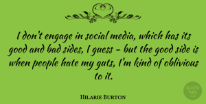 Hilarie Burton Quote About Hate, Media, People: I Dont Engage In Social...