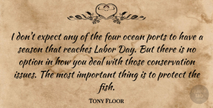 Tony Floor Quote About Deal, Expect, Four, Labor, Ocean: I Dont Expect Any Of...