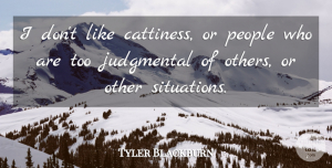 Tyler Blackburn Quote About People: I Dont Like Cattiness Or...