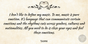 Yanni Quote About Across, Certain, Close, Cultures, Cuts: I Dont Like To Define...