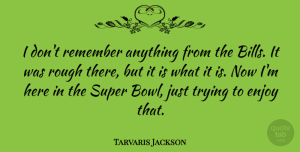 Tarvaris Jackson Quote About Super, Trying: I Dont Remember Anything From...
