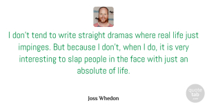 Absolute Quotes, Joss Whedon Quote About Absolute, Dramas, Life, People, Slap: I Dont Tend To Write...