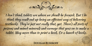 Douglas Rushkoff Quote About Book, Thinking, Goes On: I Dont Think Tablets Are...