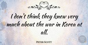 Peter Scott Quote About War: I Dont Think They Knew...