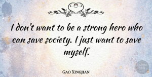 Gao Xingjian Quote About Strong, Hero, Want: I Dont Want To Be...
