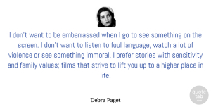 Foul Quotes, Debra Paget Quote About Family, Films, Foul, Higher, Life: I Dont Want To Be...