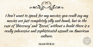 Dumb Quotes, Adam McKay Quote About Silly, Dumb, Doubt: I Dont Want To Speak...