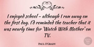 Paul O'Grady Quote About Mother, Teacher, School: I Enjoyed School Although I...