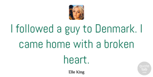 Came Quotes, Elle King Quote About Came, Followed, Guy, Home: I Followed A Guy To...