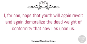 Dead Quotes, Howard Mumford Jones Quote About Again, Dead, Hope, Lies, Revolt: I For One Hope That...