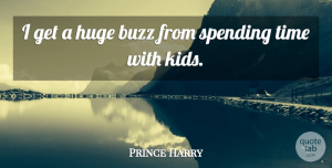 Prince Harry Quote About Kids, Buzz, Spending Time: I Get A Huge Buzz...