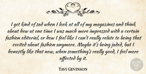 Tavi Gevinson Quote About Affected, Certain, Excited, Fashion, Good: I Get Kind Of Sad...