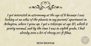 Apartment Quotes, Seth Shostak Quote About Age, Apartment, Astronomy, Atlas, Cheesy: I Got Interested In Astronomy...