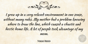 Caused Quotes, Nikki Reed Quote About Advantage, Caused, Chaotic, Draw, Environment: I Grew Up In A...