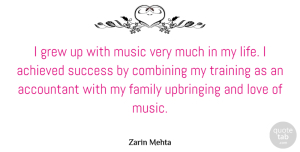 Success Quotes, Zarin Mehta Quote About Accountant, Achieved, Combining, Family, Grew: I Grew Up With Music...