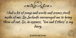Encouraged Quotes, Johnny McDaid Quote About Encouraged, Inside, Scenes, Songs, Stuck: I Had A Lot Of...